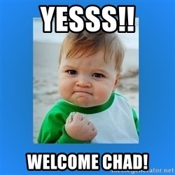 yes baby 2 - Yesss!! Welcome Chad!