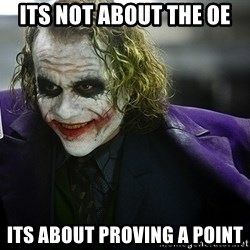 joker - Its not about THE OE ITS ABOUT PROVING A POINT