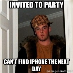 Scumbag Steve - invited to party can't find iphone the next day