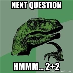 Philosoraptor - next question hmmm... 2+2