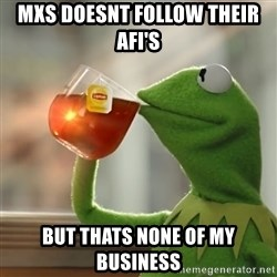 Kermit The Frog Drinking Tea - MXS doesnt follow their AFI's but thats none of my business