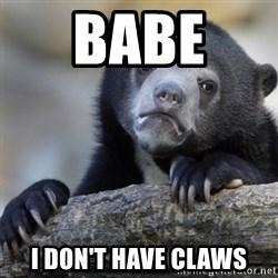 Confession Bear - Babe  I don't have claws