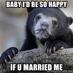 Confession Bear - Baby I'd be so happy If u married me