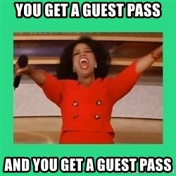 Oprah Car - you get a guest pass and you get a guest pass