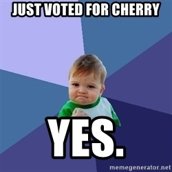 Success Kid - just voted for cherry yes.