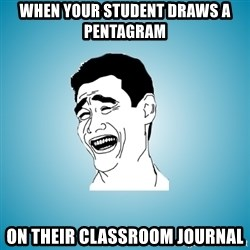 Laughing Man - When your student draws a pentagram on their classroom journal