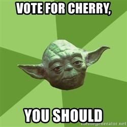 Advice Yoda Gives - vote for cherry, you should