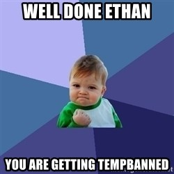 Success Kid - Well done ethan you are getting tempbanned