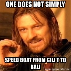 One Does Not Simply - One does not simply  Speed boat from gili t to bali