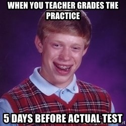 Bad Luck Brian - When you teacher grades the practice 5 days before actual test