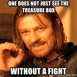 One Does Not Simply - one does not just see the treasure box without a fight