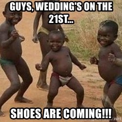 african children dancing - Guys, wedding's on the 21st... Shoes are coming!!!