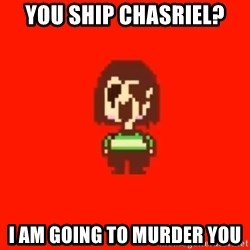 Chara Undertale - You ship chasriel? i am going to murder you