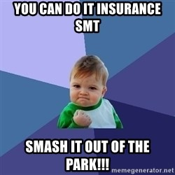 Success Kid - You can do it INsurance SMT SMASH it out of the park!!!