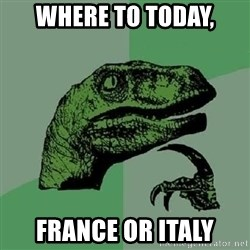 Philosoraptor - where to today, france or italy