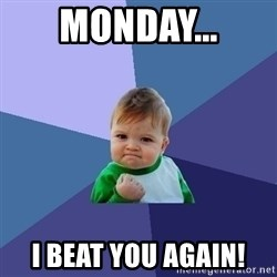 Success Kid - Monday... I beat you again!