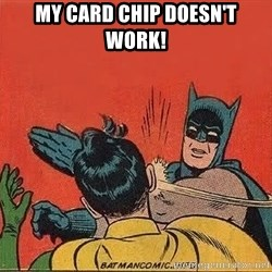 batman slap robin - MY CARD CHIP DOESN'T WORK!