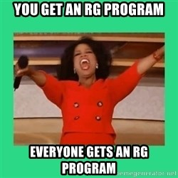 Oprah Car - you get an rg program everyone gets an rg program