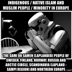 sad stormtrooper - Indigenous / Native Islam and Muslim People / Minority in Europe The Sami or Samen (Laplander) People of Sweden, Finland, Norway, Russia and Arctic Circle, Scandinavia (Lapland - Sampi Region) and Northern Europe
