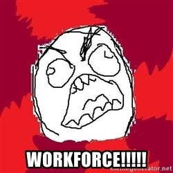 Rage FU -  WORKFORCE!!!!!