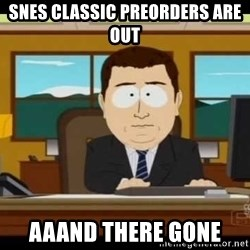 south park aand it's gone - Snes classic preorders are oUt AAaNd there gone