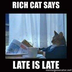 i should buy a boat cat - Rich cat says Late is late