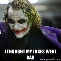 joker -  i thought my jokes were bad
