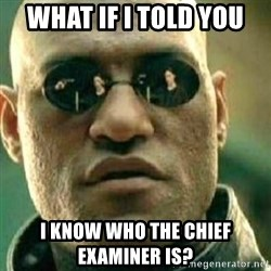 What If I Told You - What if i told you i know who the chief examiner is?