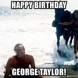 Heston Planet of the Apes - HAPPY BIRTHDAY GEORGE TAYLOR!