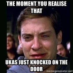 crying peter parker - the MOMENT YOU REALISE THAT ukas JUST KNOCKED ON THE DOOR