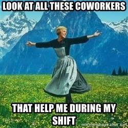 Julie Andrews looking for a fuck to give - look at all these coworkers that help me during my shift