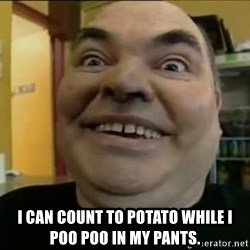 Leonard the Nut -  I can count to potato while I poo poo in my pants.