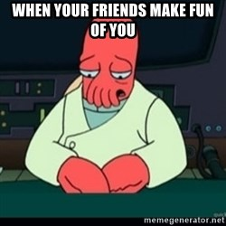 Sad Zoidberg - when your friends make fun of you