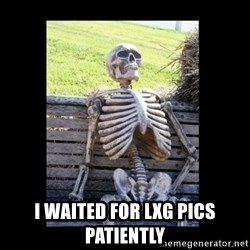 Still Waiting -  I waited for lxg pics patiently