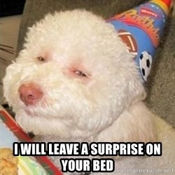 Troll dog -  I will leave a surprise on your bed