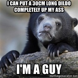 Confession Bear - I Can Put A 30CM Long DILDO Completely UP My ass I'm A guy