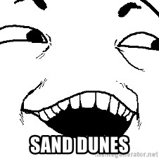I see what you did there -  SAND Dunes