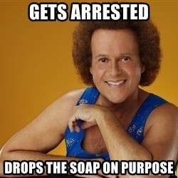 Gay Richard Simmons - Gets arrested Drops the soap on purpose