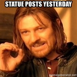 One Does Not Simply - Statue posts yesterday