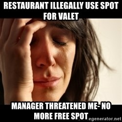 crying girl sad - restaurant illegally use spot for valet manager threatened me- no more free spot
