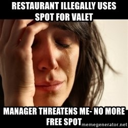 crying girl sad - restaurant illegally uses spot for valet manager threatens me- no more free spot