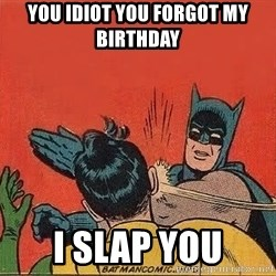 batman slap robin - You idIot you forgot my birthday I slap yoU