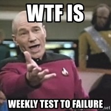 Picard Wtf - WTF is weekly test to failure