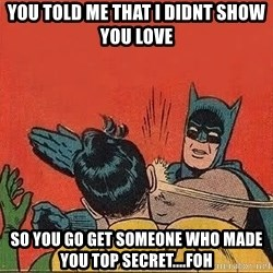 batman slap robin - You told me that i didnt show you love So you go get someone who made you top SECRET....FOH