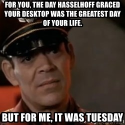 M. Bison Movie - for you, the day hasselhoff graced your desktop was the greatest day of your life. But for me, it was tuesday