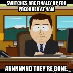 south park aand it's gone - Switches are finally up for preorder at 4am Annnnnnd they're gone.
