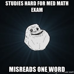 Forever Alone Date Myself Fail Life - Studies hard for med math exam misreads one word