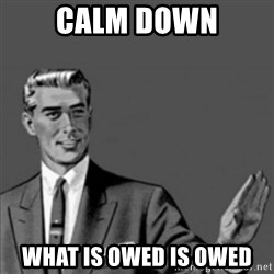 Correction Guy - CALM Down what is owed is owed