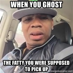 Plies bih  - When you Ghost The fatty you were supposed to pick up