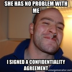 Good Guy Greg - she has no problem with me i signed a confidentiality agreement